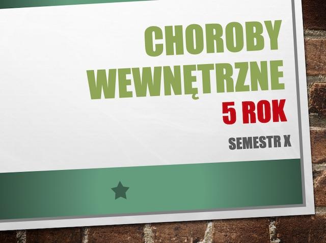 CHOROBY WEWNĘTRZNE 5 ROK SEMESTR X
